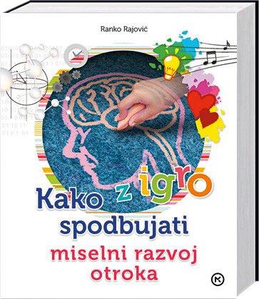 Ranko Rajović: Kako z igro spodbujati miselni razvoj otroka od četrtega do devetega leta