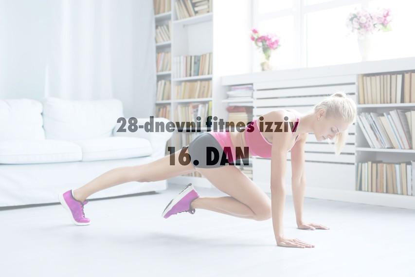 28-dnevni fitnes izziv: 16. DAN (+ Triki, ki vam bodo pomagali skozi najtežje trenutke pri vadbi)